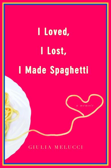 i loved i lost i made spaghetti book cover